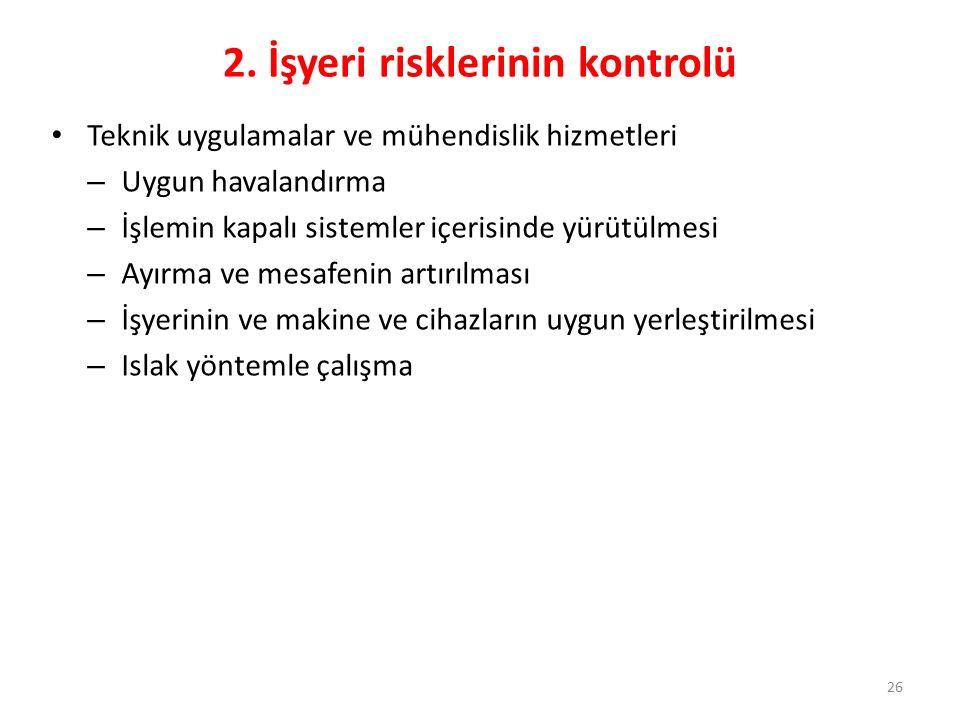 26 2. İşyeri risklerinin kontrolü Teknik uygulamalar ve mühendislik hizmetleri – Uygun havalandırma – İşlemin kapalı sistemler içerisinde yürütülmesi