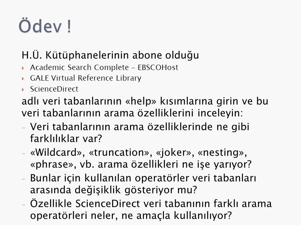 H.Ü. Kütüphanelerinin abone olduğu  Academic Search Complete – EBSCOHost  GALE Virtual Reference Library  ScienceDirect adlı veri tabanlarının «hel