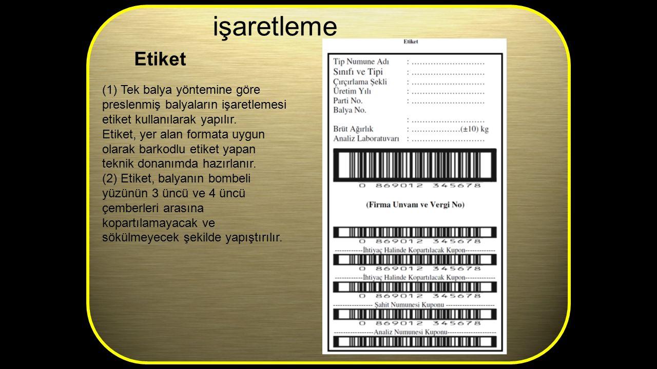 (1) Tek balya yöntemine göre preslenmiş balyaların işaretlemesi etiket kullanılarak yapılır. Etiket, yer alan formata uygun olarak barkodlu etiket yap