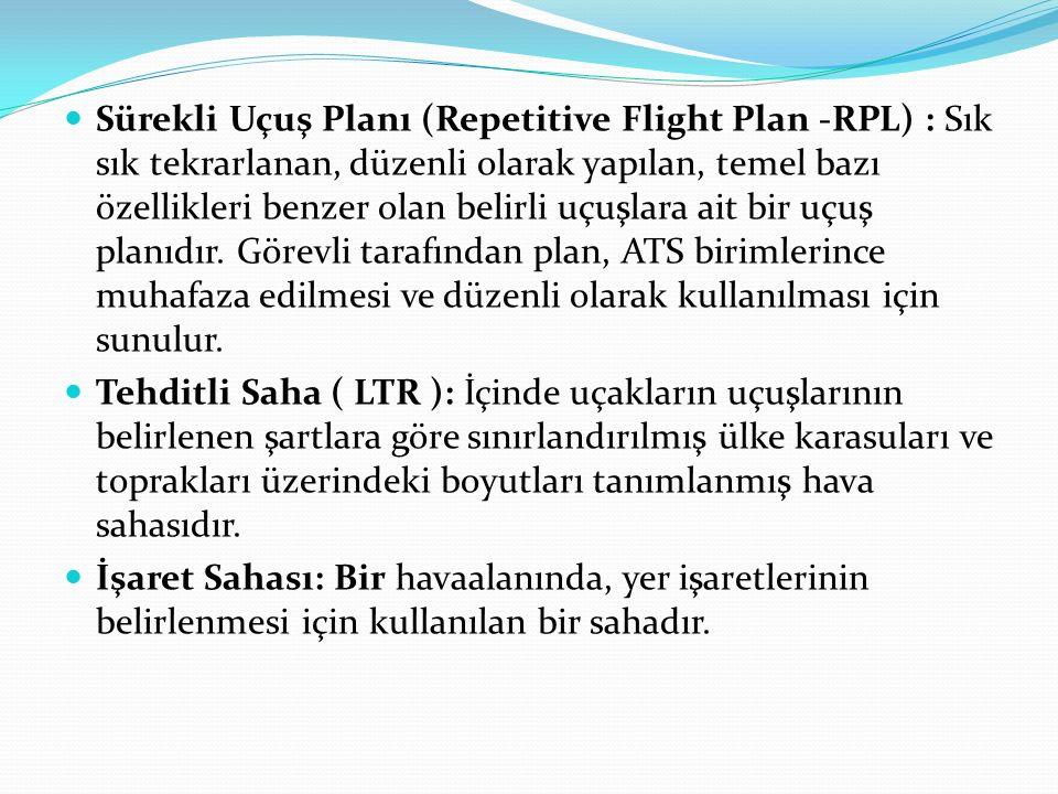 Sürekli Uçuş Planı (Repetitive Flight Plan -RPL) : Sık sık tekrarlanan, düzenli olarak yapılan, temel bazı özellikleri benzer olan belirli uçuşlara ai