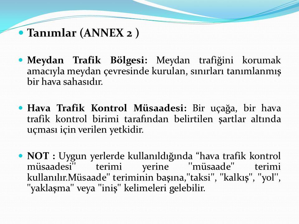 Tanımlar (ANNEX 2 ) Meydan Trafik Bölgesi: Meydan trafiğini korumak amacıyla meydan çevresinde kurulan, sınırları tanımlanmış bir hava sahasıdır. Hava
