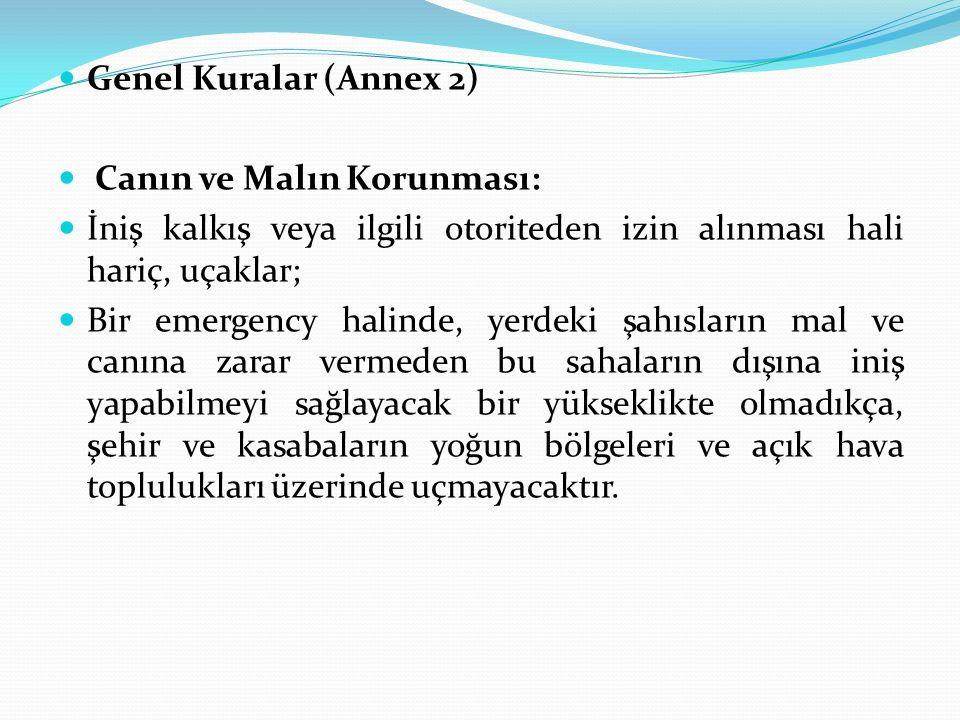 Genel Kuralar (Annex 2) Canın ve Malın Korunması: İniş kalkış veya ilgili otoriteden izin alınması hali hariç, uçaklar; Bir emergency halinde, yerdeki