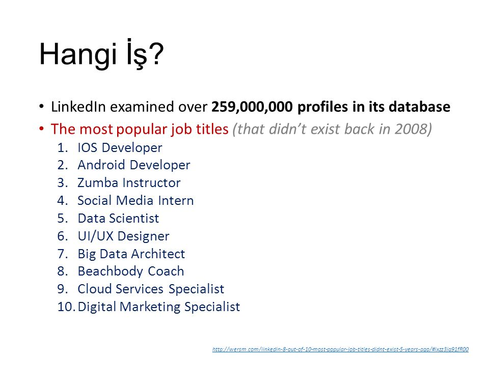 Hangi İş? LinkedIn examined over 259,000,000 profiles in its database The most popular job titles (that didn't exist back in 2008) 1.IOS Developer 2.A