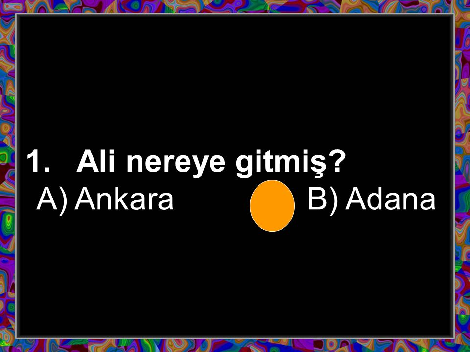 1. Ali nereye gitmiş? A) AnkaraB) Adana