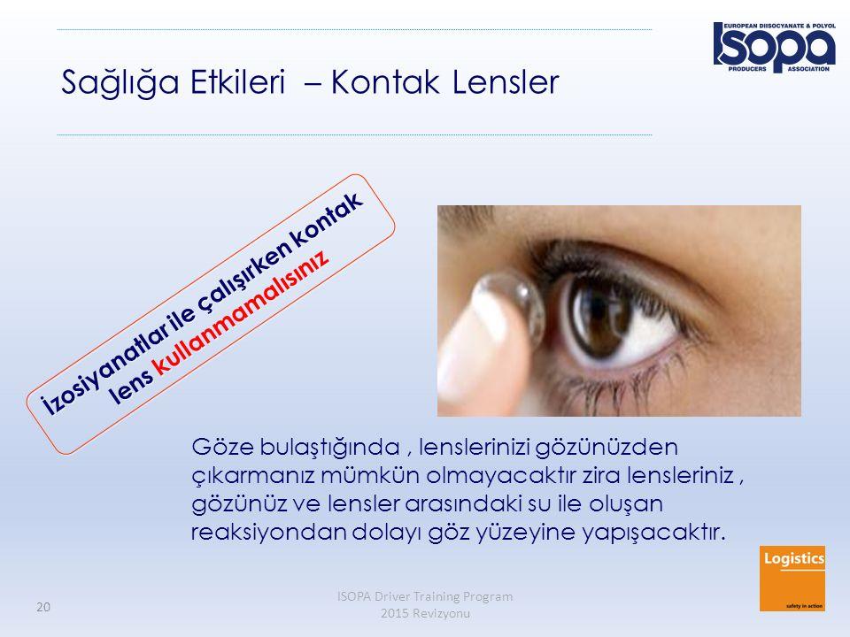 ISOPA Driver Training Program 2015 Revizyonu 20 Sağlığa Etkileri – Kontak Lensler Göze bulaştığında, lenslerinizi gözünüzden çıkarmanız mümkün olmayac