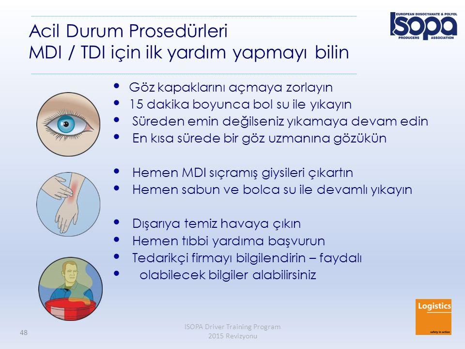 ISOPA Driver Training Program 2015 Revizyonu 48 Acil Durum Prosedürleri MDI / TDI için ilk yardım yapmayı bilin Göz kapaklarını açmaya zorlayın 15 dak