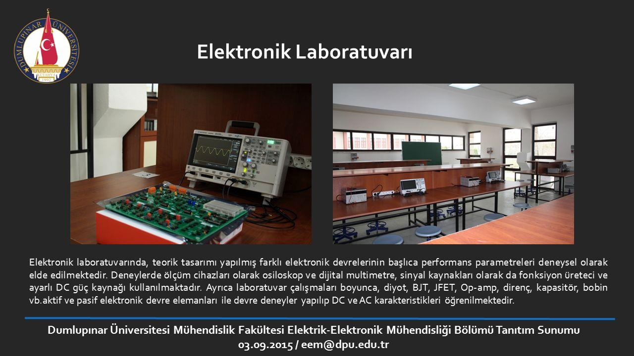 Dumlupınar Üniversitesi Mühendislik Fakültesi Elektrik-Elektronik Mühendisliği Bölümü Tanıtım Sunumu 03.09.2015 / eem@dpu.edu.tr Elektronik Laboratuva