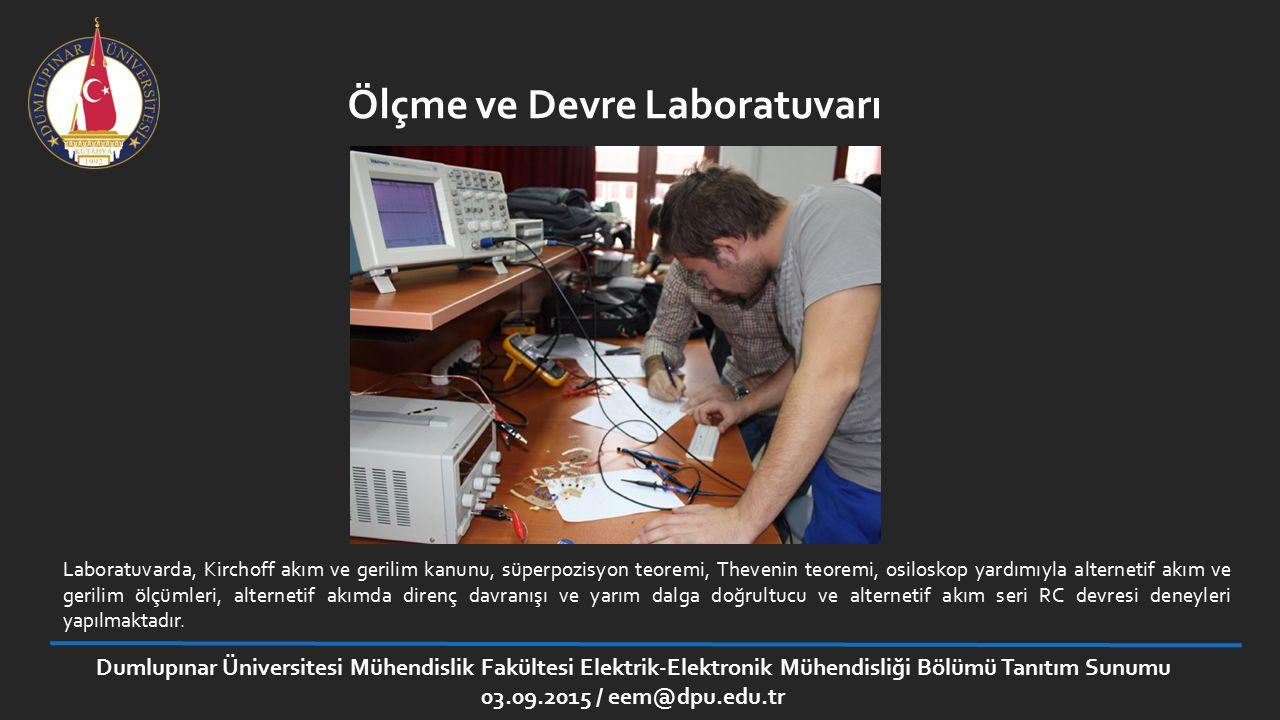 Dumlupınar Üniversitesi Mühendislik Fakültesi Elektrik-Elektronik Mühendisliği Bölümü Tanıtım Sunumu 03.09.2015 / eem@dpu.edu.tr Ölçme ve Devre Labora