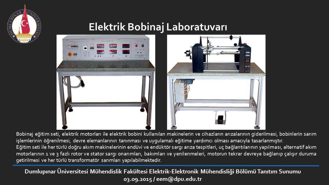 Dumlupınar Üniversitesi Mühendislik Fakültesi Elektrik-Elektronik Mühendisliği Bölümü Tanıtım Sunumu 03.09.2015 / eem@dpu.edu.tr Elektrik Bobinaj Labo