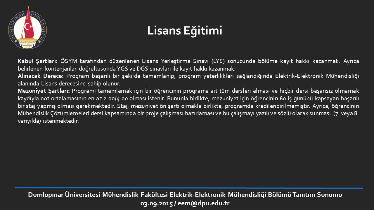 Dumlupınar Üniversitesi Mühendislik Fakültesi Elektrik-Elektronik Mühendisliği Bölümü Tanıtım Sunumu 03.09.2015 / eem@dpu.edu.tr Kabul Şartları: ÖSYM