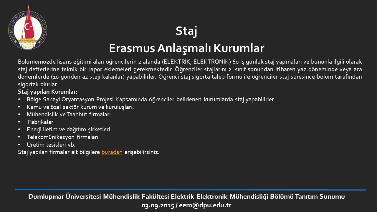Dumlupınar Üniversitesi Mühendislik Fakültesi Elektrik-Elektronik Mühendisliği Bölümü Tanıtım Sunumu 03.09.2015 / eem@dpu.edu.tr Staj Bölümümüzde lisa