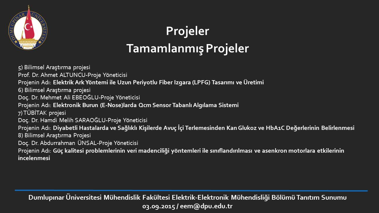 Dumlupınar Üniversitesi Mühendislik Fakültesi Elektrik-Elektronik Mühendisliği Bölümü Tanıtım Sunumu 03.09.2015 / eem@dpu.edu.tr Projeler 5) Bilimsel