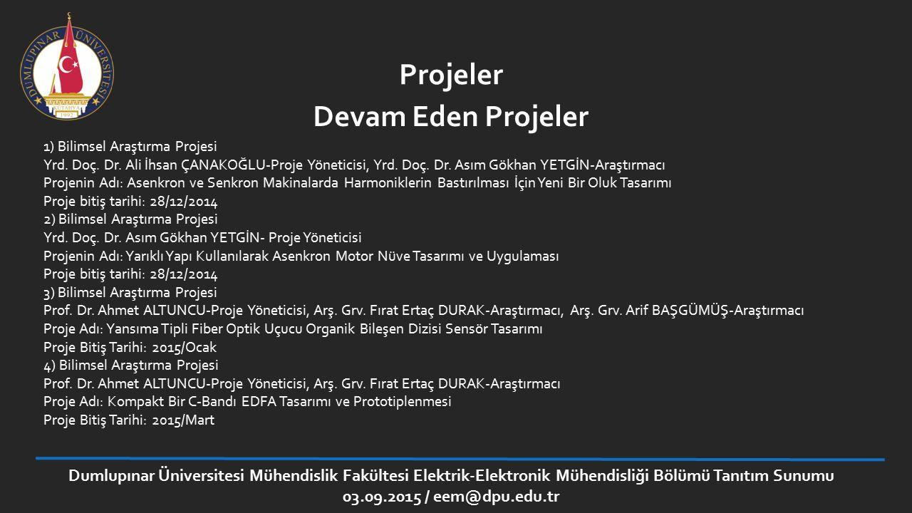 Dumlupınar Üniversitesi Mühendislik Fakültesi Elektrik-Elektronik Mühendisliği Bölümü Tanıtım Sunumu 03.09.2015 / eem@dpu.edu.tr Projeler 1) Bilimsel