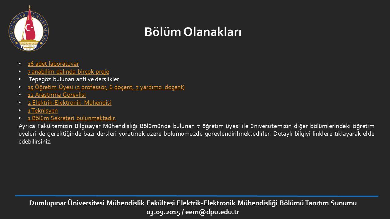 Dumlupınar Üniversitesi Mühendislik Fakültesi Elektrik-Elektronik Mühendisliği Bölümü Tanıtım Sunumu 03.09.2015 / eem@dpu.edu.tr Projeler 1) Bilimsel Araştırma projesi Doç.
