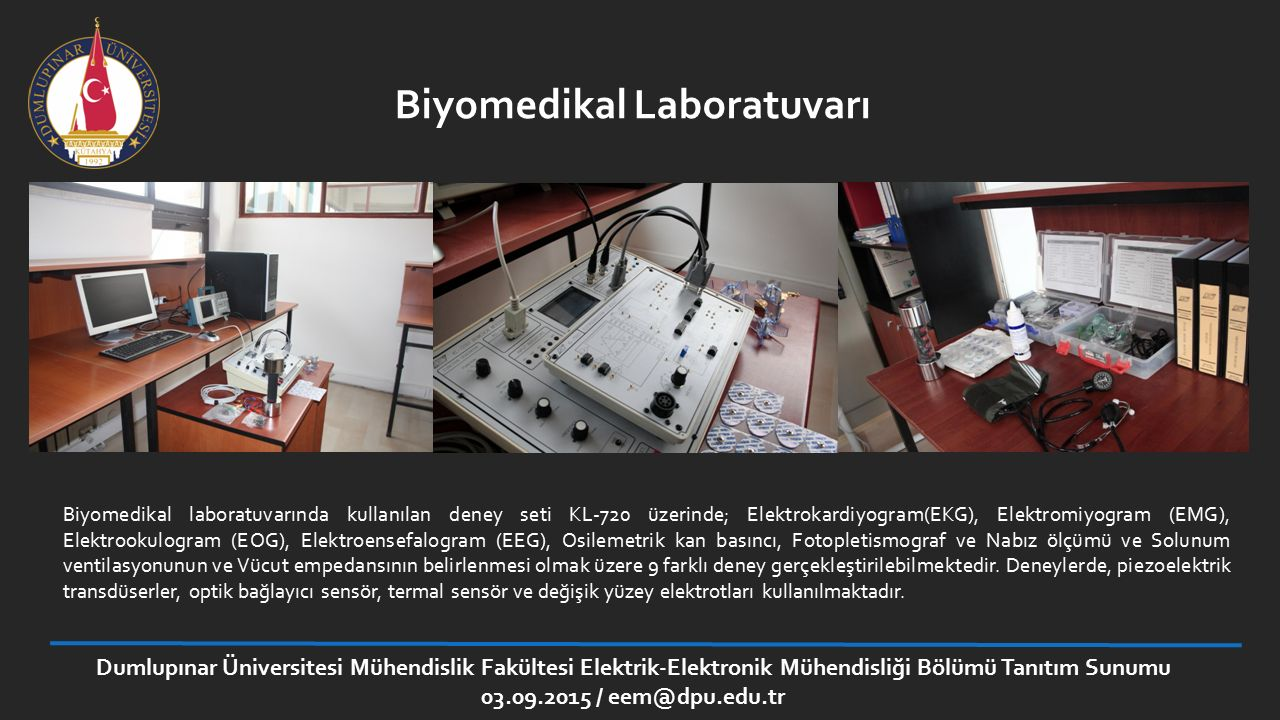 Dumlupınar Üniversitesi Mühendislik Fakültesi Elektrik-Elektronik Mühendisliği Bölümü Tanıtım Sunumu 03.09.2015 / eem@dpu.edu.tr Güç Elektroniği Laboratuvarı Kontrollü ve kontrolsüz doğrultucu deneyleri, AC dönüştürücü deneyleri, doğru akım dönüştürücü deneyleri ve inverter deneyleri bu laboratuvarda yapılmaktadır.