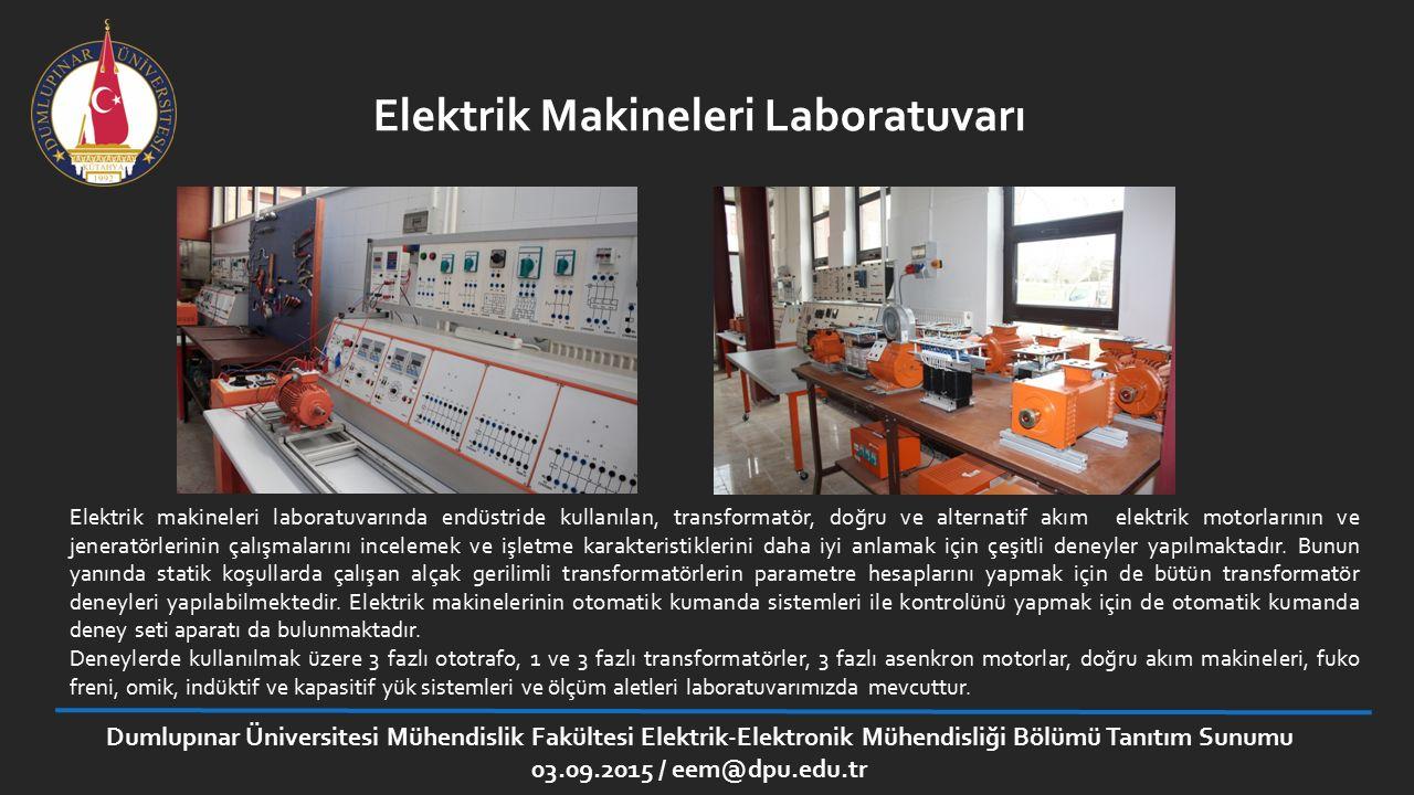 Dumlupınar Üniversitesi Mühendislik Fakültesi Elektrik-Elektronik Mühendisliği Bölümü Tanıtım Sunumu 03.09.2015 / eem@dpu.edu.tr Elektronik Laboratuvarı Elektronik laboratuvarında, teorik tasarımı yapılmış farklı elektronik devrelerinin başlıca performans parametreleri deneysel olarak elde edilmektedir.