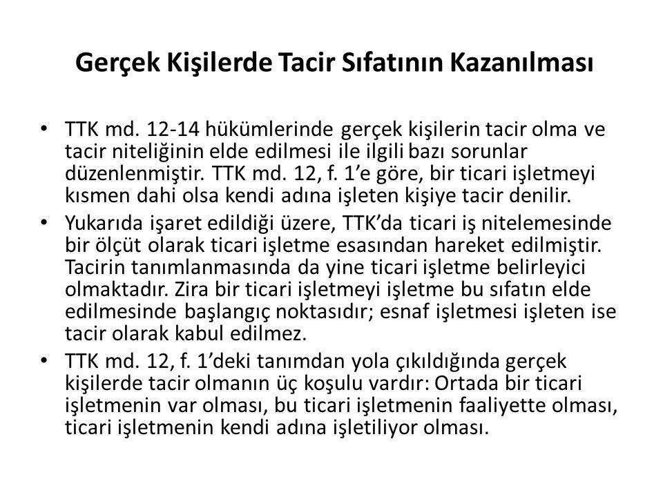 Gerçek Kişilerde Tacir Sıfatının Kazanılması TTK md. 12-14 hükümlerinde gerçek kişilerin tacir olma ve tacir niteliğinin elde edilmesi ile ilgili bazı