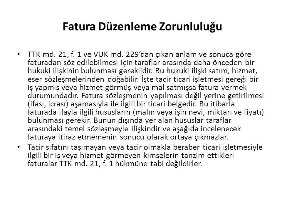 Fatura Düzenleme Zorunluluğu TTK md. 21, f. 1 ve VUK md. 229'dan çıkan anlam ve sonuca göre faturadan söz edilebilmesi için taraflar arasında daha önc