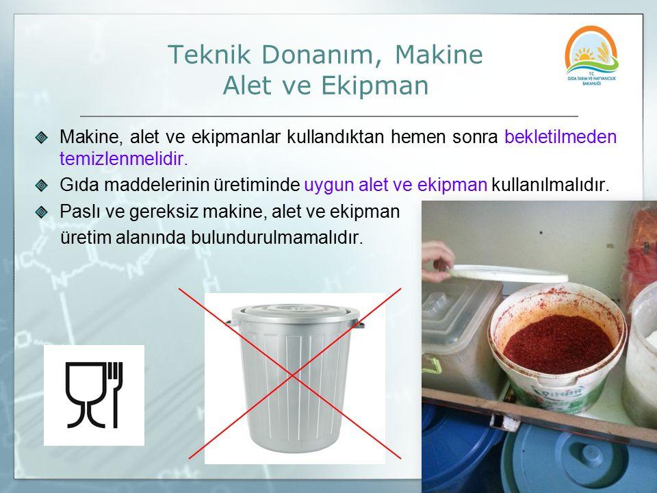 Makine, alet ve ekipmanlar kullandıktan hemen sonra bekletilmeden temizlenmelidir. Gıda maddelerinin üretiminde uygun alet ve ekipman kullanılmalıdır.