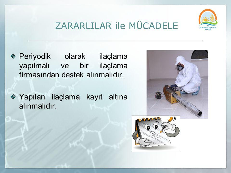 ZARARLILAR ile MÜCADELE Periyodik olarak ilaçlama yapılmalı ve bir ilaçlama firmasından destek alınmalıdır. Yapılan ilaçlama kayıt altına alınmalıdır.