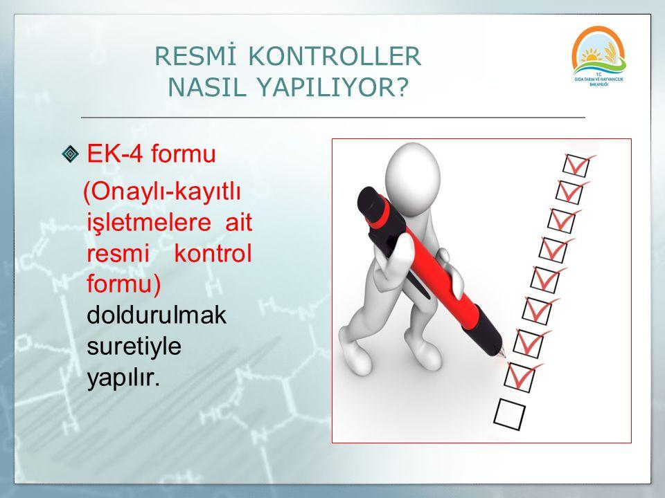 RESMİ KONTROLLER NASIL YAPILIYOR? EK-4 formu (Onaylı-kayıtlı işletmelere ait resmi kontrol formu) doldurulmak suretiyle yapılır.