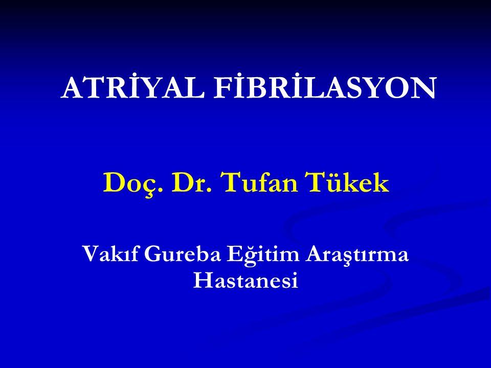 ATRİYAL FİBRİLASYON Doç. Dr. Tufan Tükek Vakıf Gureba Eğitim Araştırma Hastanesi