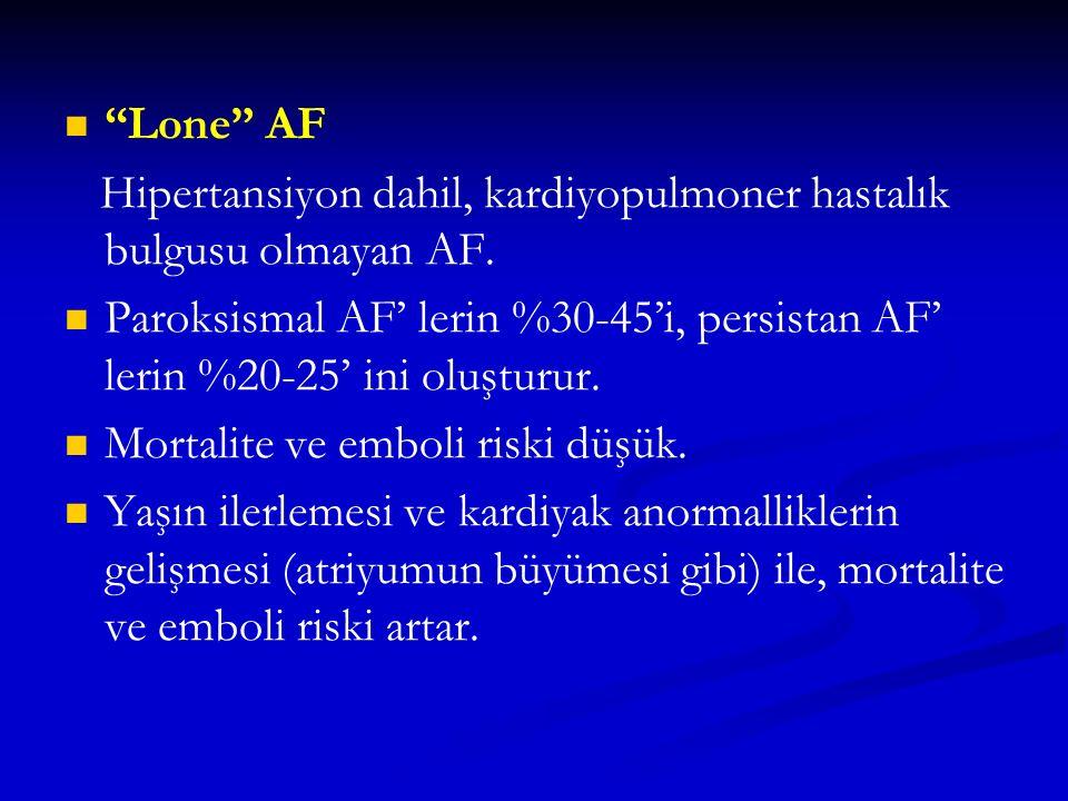 """Lone"" AF Hipertansiyon dahil, kardiyopulmoner hastalık bulgusu olmayan AF. Paroksismal AF' lerin %30-45'i, persistan AF' lerin %20-25' ini oluşturur."