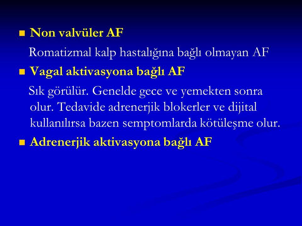 Non valvüler AF Romatizmal kalp hastalığına bağlı olmayan AF Vagal aktivasyona bağlı AF Sık görülür. Genelde gece ve yemekten sonra olur. Tedavide adr