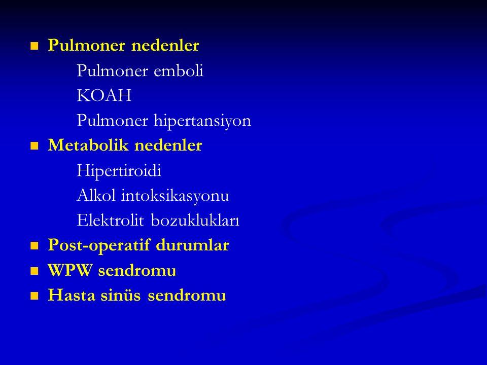 Pulmoner nedenler Pulmoner emboli KOAH Pulmoner hipertansiyon Metabolik nedenler Hipertiroidi Alkol intoksikasyonu Elektrolit bozuklukları Post-operat