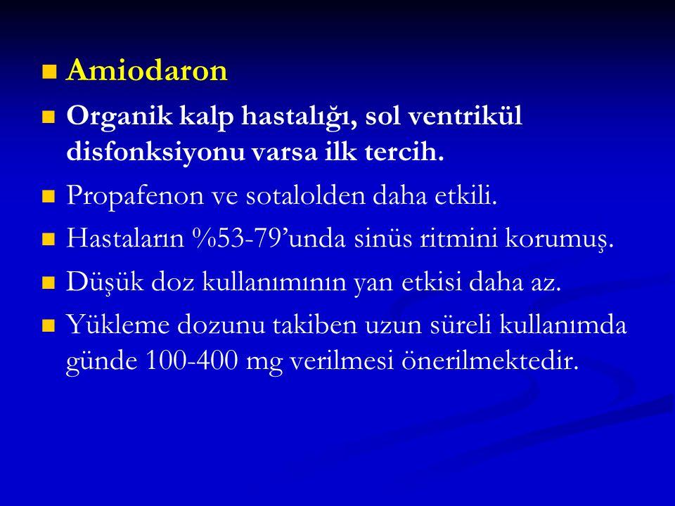 Amiodaron Organik kalp hastalığı, sol ventrikül disfonksiyonu varsa ilk tercih. Propafenon ve sotalolden daha etkili. Hastaların %53-79'unda sinüs rit