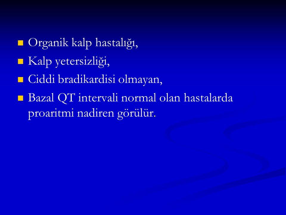 Organik kalp hastalığı, Kalp yetersizliği, Ciddi bradikardisi olmayan, Bazal QT intervali normal olan hastalarda proaritmi nadiren görülür.