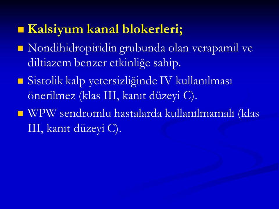 Kalsiyum kanal blokerleri; Nondihidropiridin grubunda olan verapamil ve diltiazem benzer etkinliğe sahip. Sistolik kalp yetersizliğinde IV kullanılmas