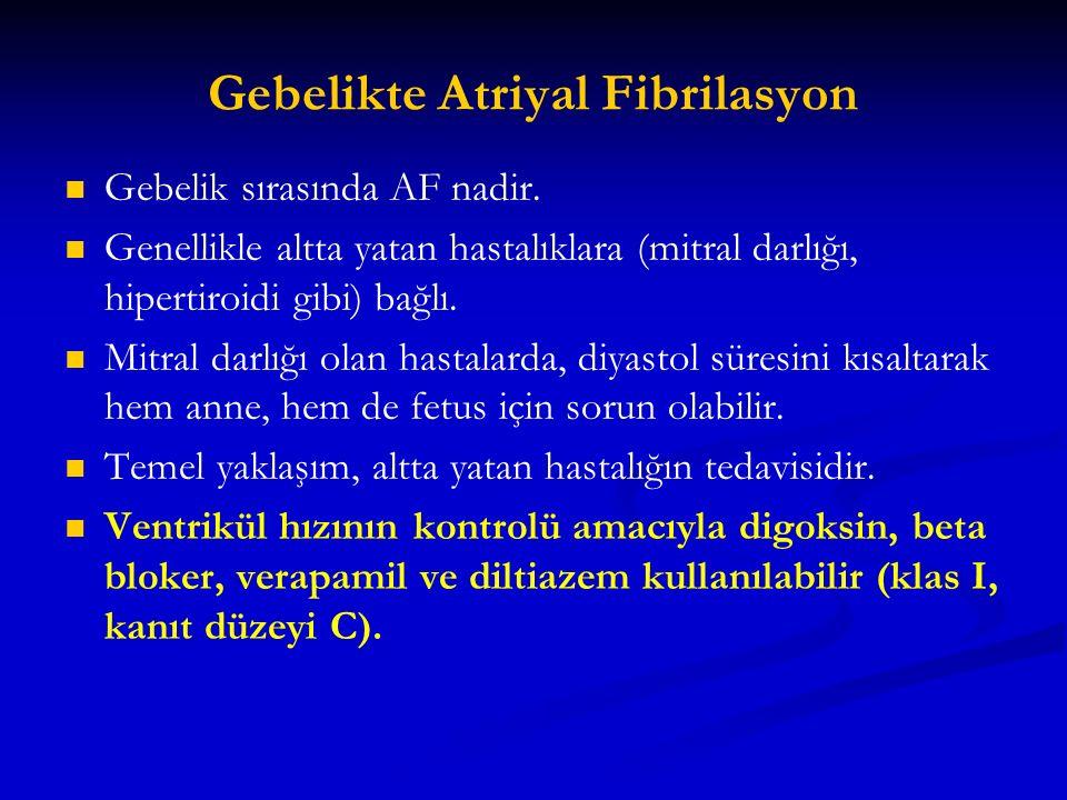 Gebelikte Atriyal Fibrilasyon Gebelik sırasında AF nadir. Genellikle altta yatan hastalıklara (mitral darlığı, hipertiroidi gibi) bağlı. Mitral darlığ