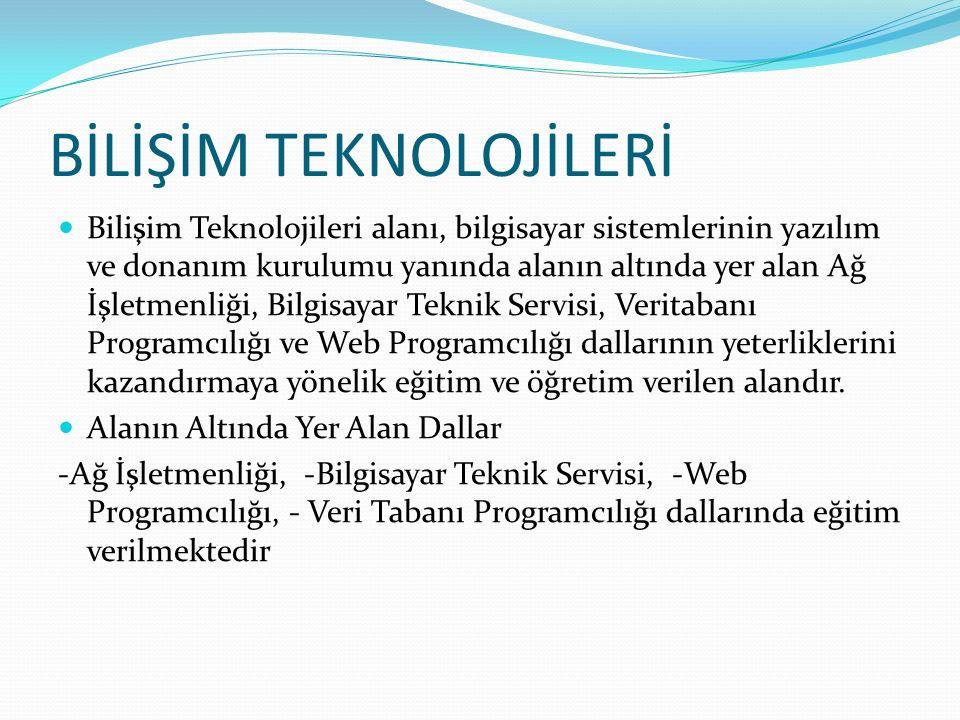 BİLİŞİM TEKNOLOJİLERİ Bilişim Teknolojileri alanı, bilgisayar sistemlerinin yazılım ve donanım kurulumu yanında alanın altında yer alan Ağ İşletmenliğ