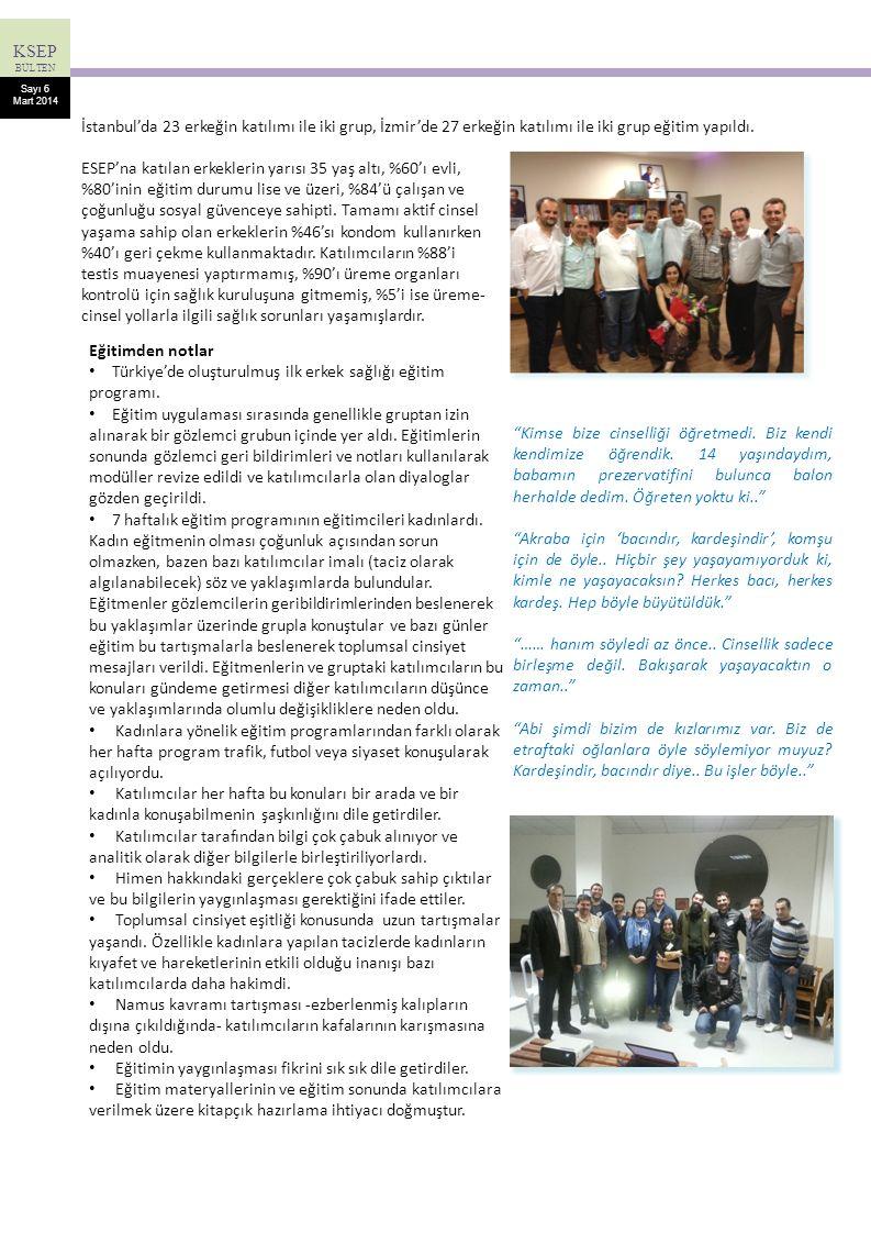 KSEP BÜLTEN Sayı 6 Mart 2014 İstanbul'da 23 erkeğin katılımı ile iki grup, İzmir'de 27 erkeğin katılımı ile iki grup eğitim yapıldı. ESEP'na katılan e
