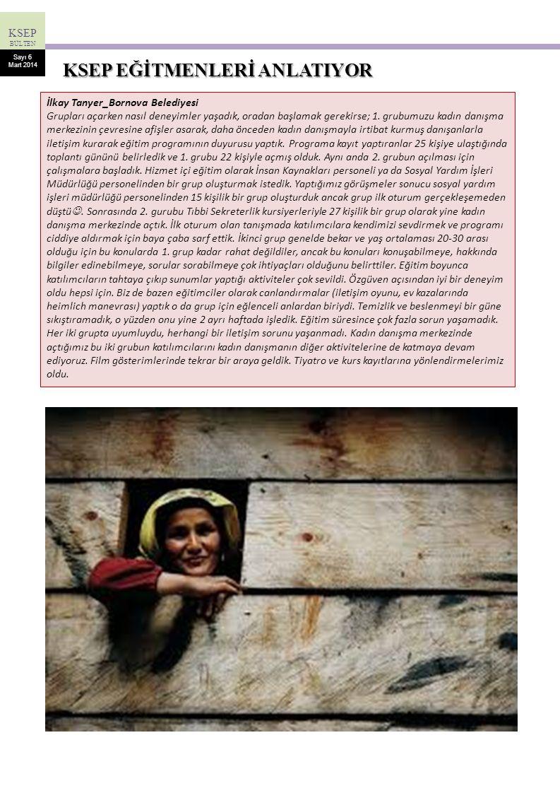 KSEP BÜLTEN Sayı 6 Mart 2014 İlkay Tanyer_Bornova Belediyesi Grupları açarken nasıl deneyimler yaşadık, oradan başlamak gerekirse; 1. grubumuzu kadın