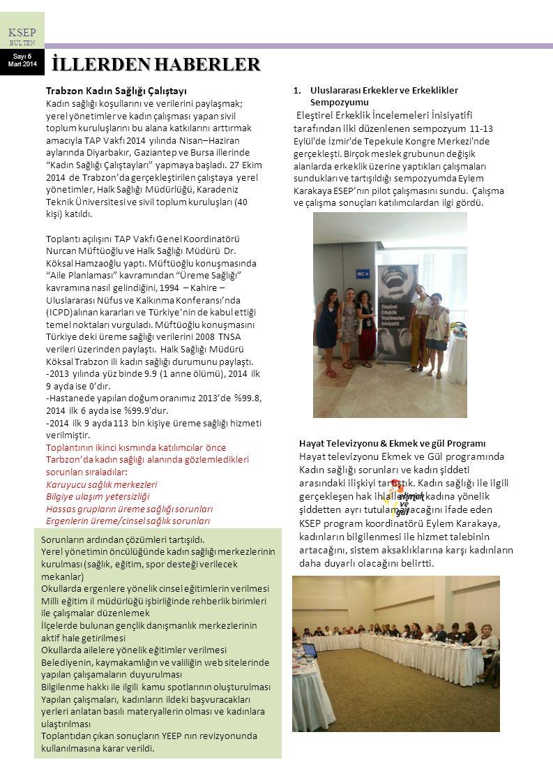 KSEP BÜLTEN Sayı 6 Mart 2014 Trabzon Kadın Sağlığı Çalıştayı Kadın sağlığı koşullarını ve verilerini paylaşmak; yerel yönetimler ve kadın çalışması ya