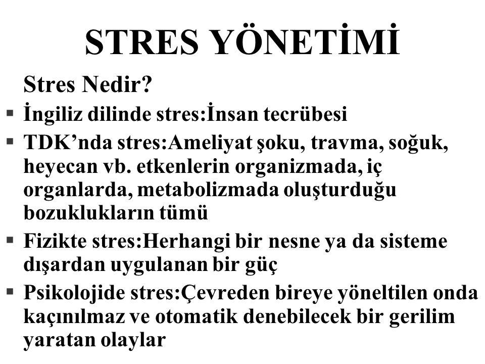 STRES YÖNETİMİ Stres Nedir? §İngiliz dilinde stres:İnsan tecrübesi §TDK'nda stres:Ameliyat şoku, travma, soğuk, heyecan vb. etkenlerin organizmada, iç