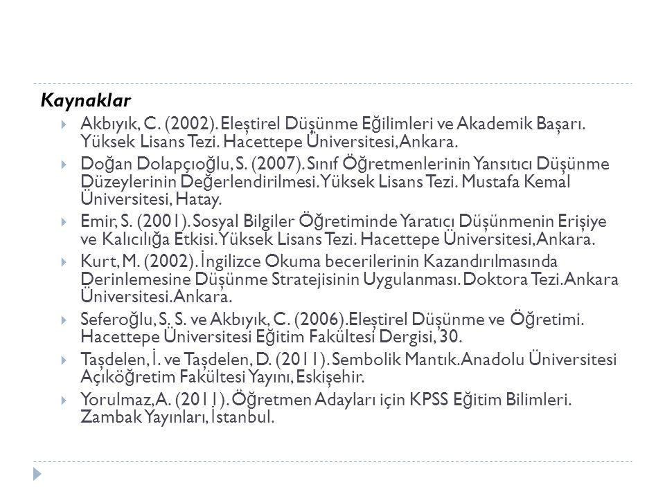Kaynaklar  Akbıyık, C. (2002). Eleştirel Düşünme E ğ ilimleri ve Akademik Başarı. Yüksek Lisans Tezi. Hacettepe Üniversitesi, Ankara.  Do ğ an Dolap