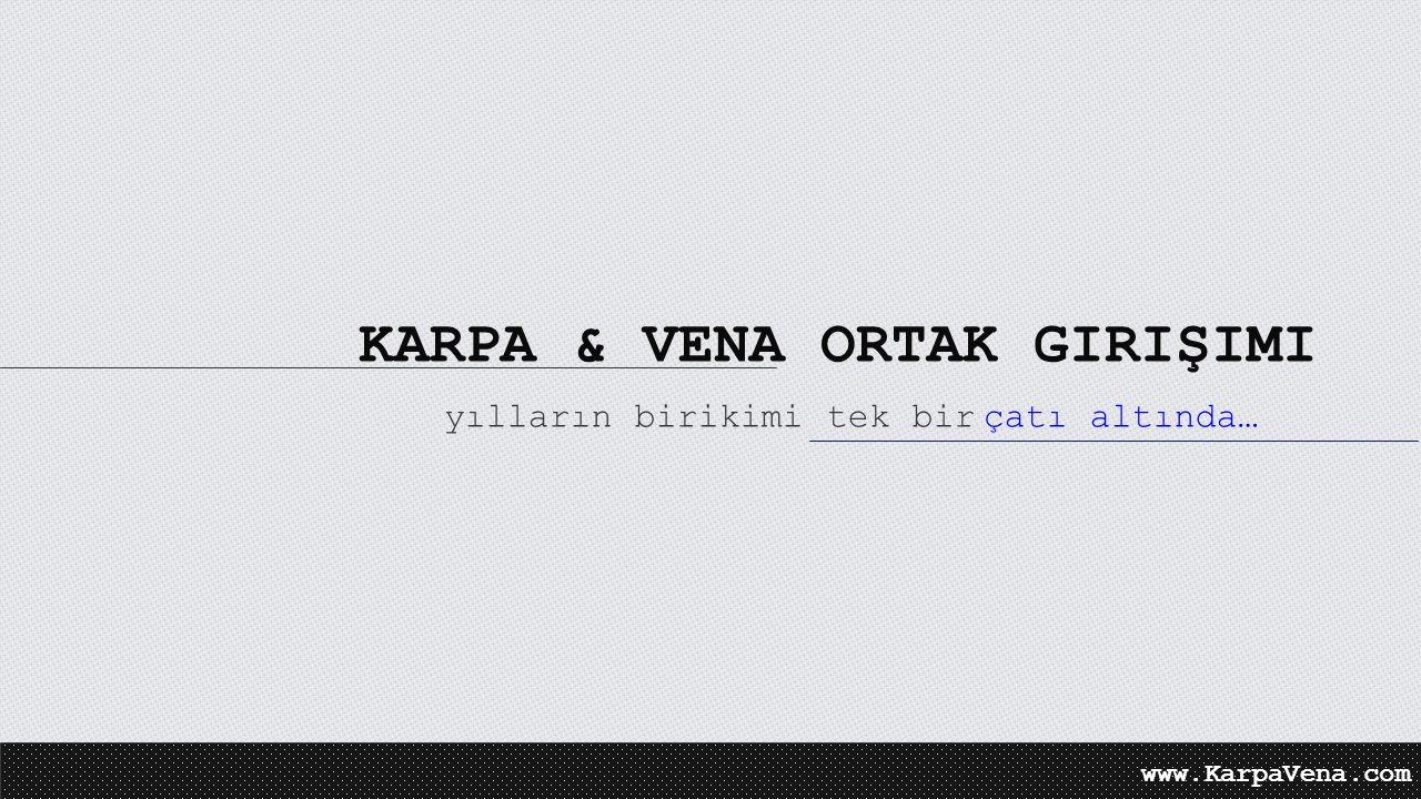 KARPA & VENA ORTAK GIRIŞIMI yılların birikimi tek bir çatı altında…