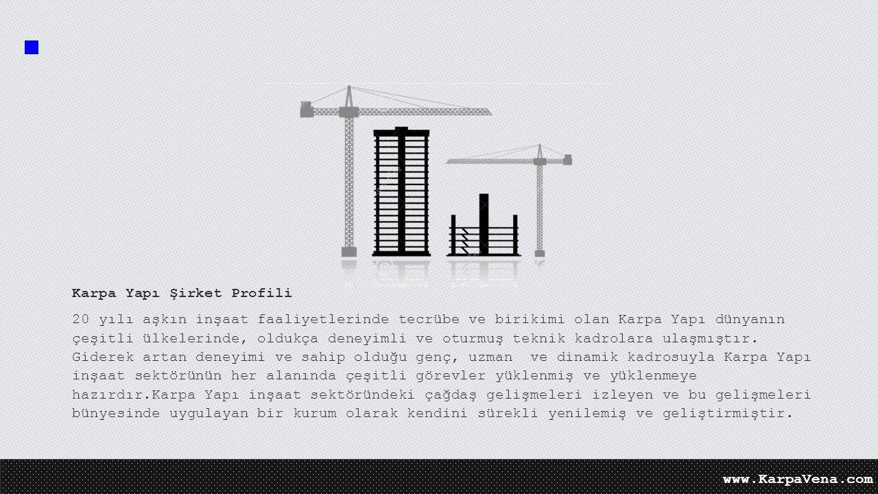 Karpa Yapı Şirket Profili 20 yılı aşkın inşaat faaliyetlerinde tecrübe ve birikimi olan Karpa Yapı dünyanın çeşitli ülkelerinde, oldukça deneyimli ve