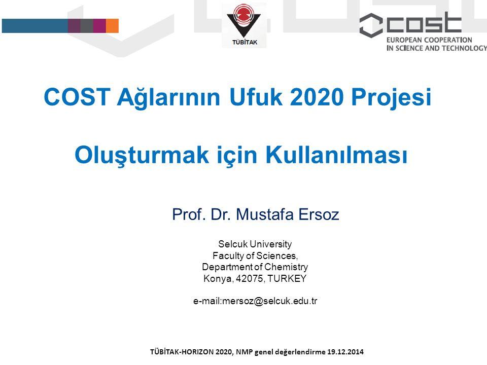 COST Ağlarının Ufuk 2020 Projesi Oluşturmak için Kullanılması Prof. Dr. Mustafa Ersoz Selcuk University Faculty of Sciences, Department of Chemistry K