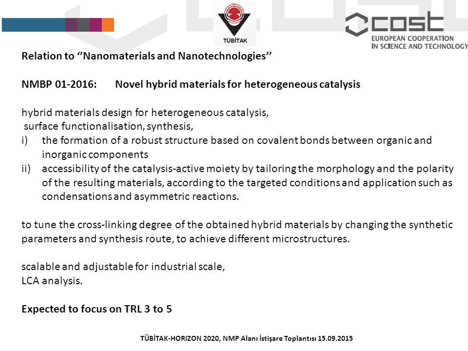 Relation to ''Nanomaterials and Nanotechnologies'' NMBP 01-2016:Novel hybrid materials for heterogeneous catalysis hybrid materials design for heterog