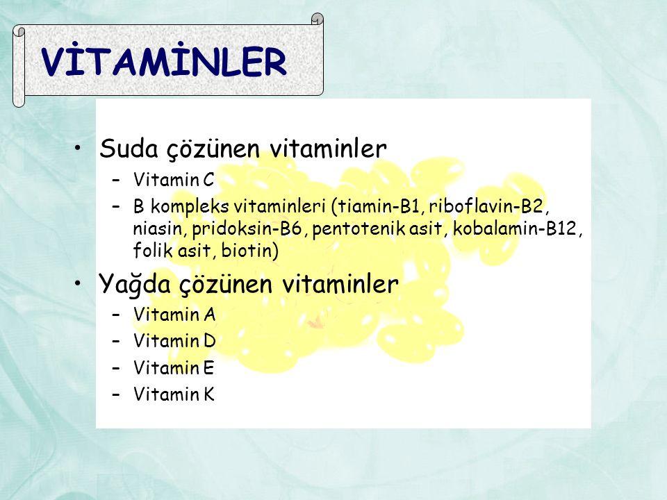 VİTAMİNLER Suda çözünen vitaminler –Vitamin C –B kompleks vitaminleri (tiamin-B1, riboflavin-B2, niasin, pridoksin-B6, pentotenik asit, kobalamin-B12, folik asit, biotin) Yağda çözünen vitaminler –Vitamin A –Vitamin D –Vitamin E –Vitamin K