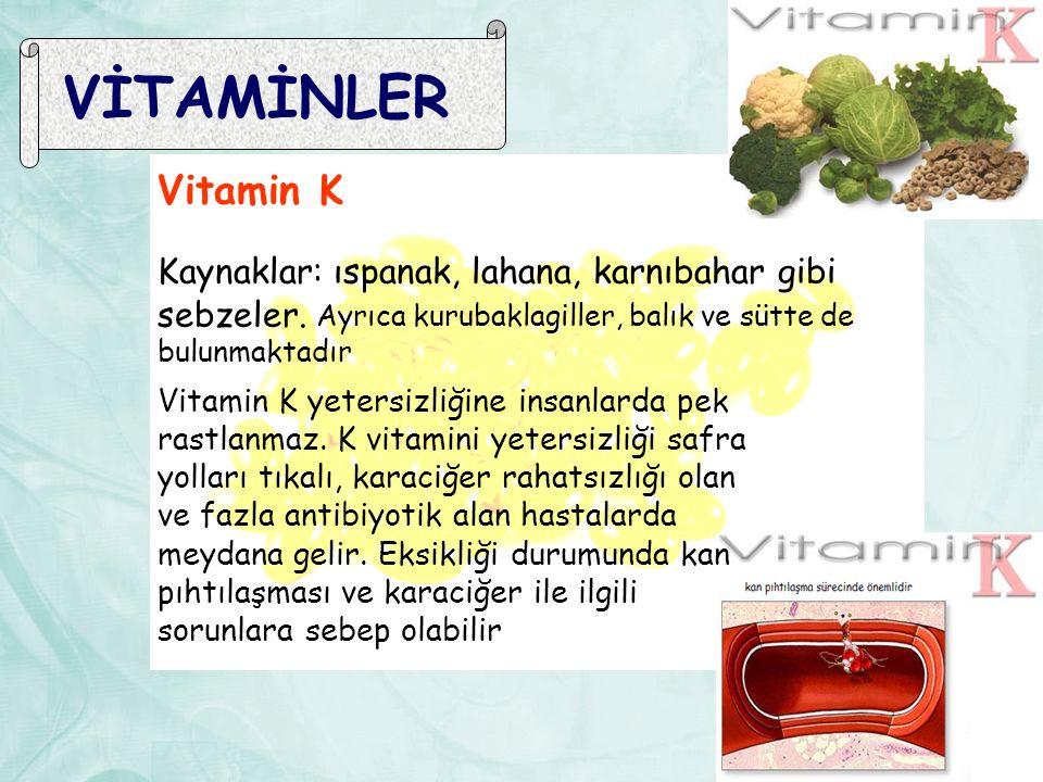 VİTAMİNLER Vitamin K Kaynaklar: ıspanak, lahana, karnıbahar gibi sebzeler. Ayrıca kurubaklagiller, balık ve sütte de bulunmaktadır Vitamin K yetersizl