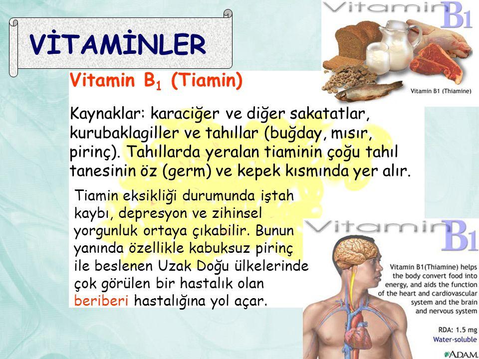 VİTAMİNLER Vitamin B 1 (Tiamin) Kaynaklar: karaciğer ve diğer sakatatlar, kurubaklagiller ve tahıllar (buğday, mısır, pirinç). Tahıllarda yeralan tiam