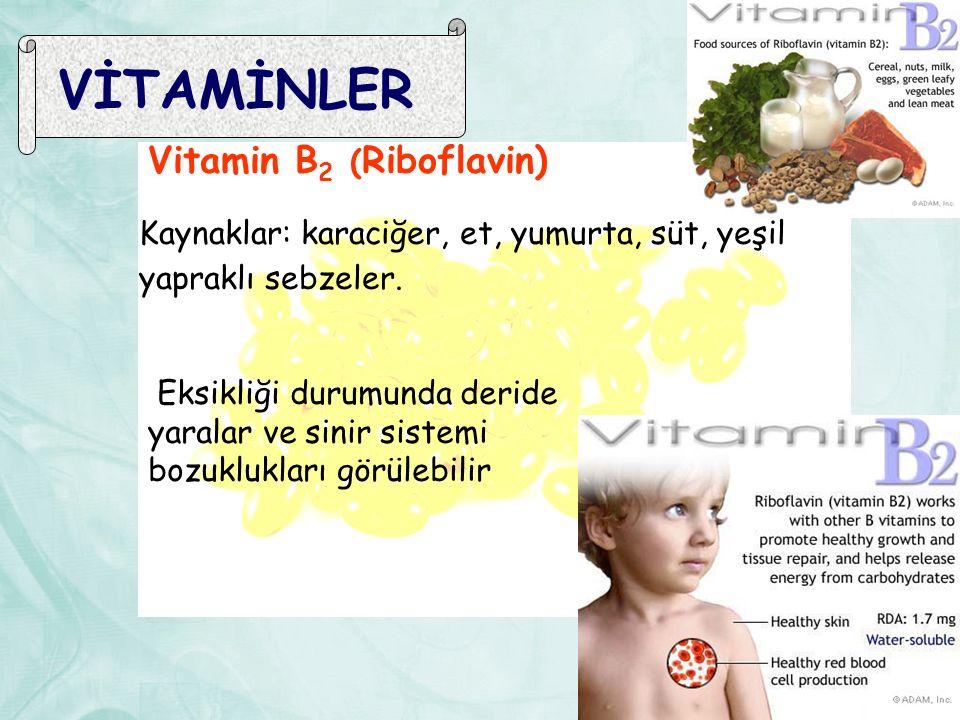 VİTAMİNLER Vitamin B 2 ( Riboflavin) Kaynaklar: karaciğer, et, yumurta, süt, yeşil yapraklı sebzeler. Eksikliği durumunda deride yaralar ve sinir sist
