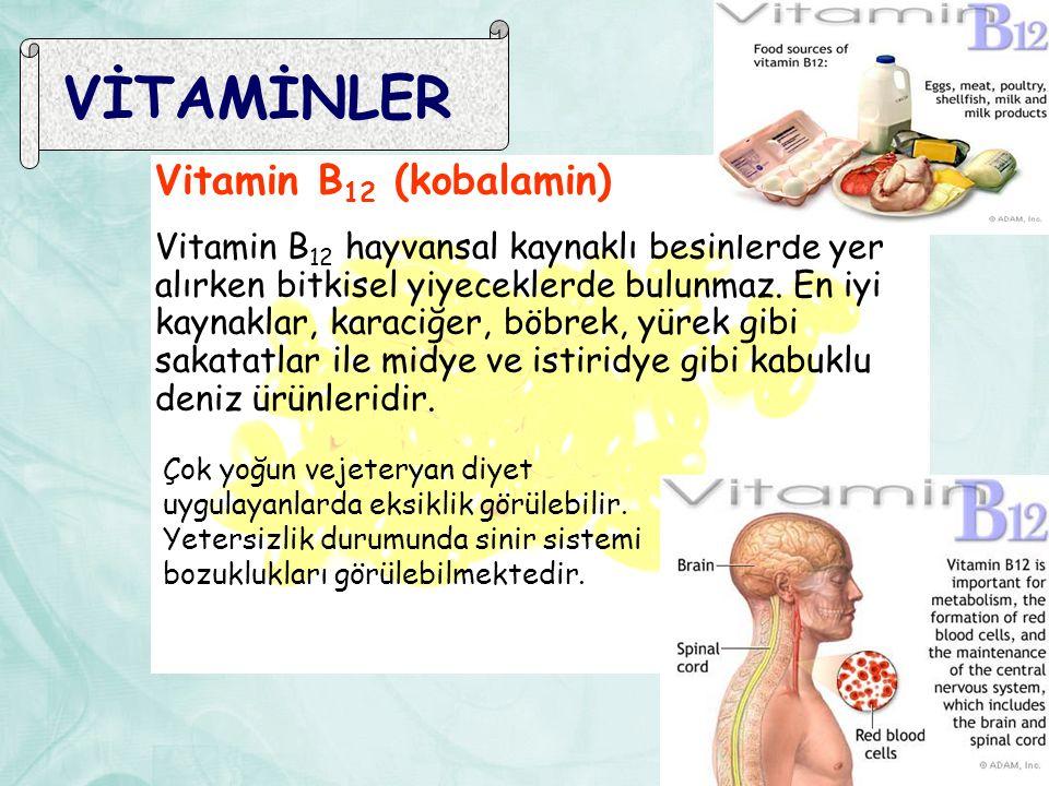 VİTAMİNLER Vitamin B 12 (kobalamin) Vitamin B 12 hayvansal kaynaklı besinlerde yer alırken bitkisel yiyeceklerde bulunmaz. En iyi kaynaklar, karaciğer