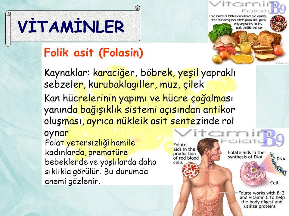 VİTAMİNLER Folik asit (Folasin) Kaynaklar: karaciğer, böbrek, yeşil yapraklı sebzeler, kurubaklagiller, muz, çilek Kan hücrelerinin yapımı ve hücre ço