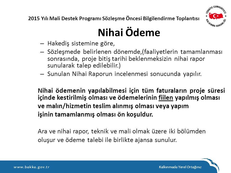Nihai Ödeme – Hakediş sistemine göre, – Sözleşmede belirlenen dönemde,(faaliyetlerin tamamlanması sonrasında, proje bitiş tarihi beklenmeksizin nihai